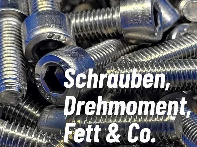 Schrauben, Drehmoment, Fett & Co.